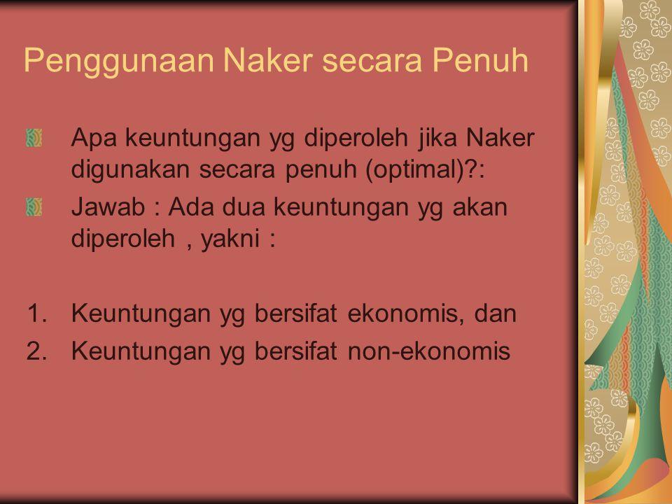 Penggunaan Naker secara Penuh Apa keuntungan yg diperoleh jika Naker digunakan secara penuh (optimal)?: Jawab : Ada dua keuntungan yg akan diperoleh,
