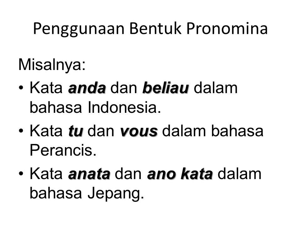 Penggunaan Bentuk Pronomina Misalnya: andabeliauKata anda dan beliau dalam bahasa Indonesia. tuvousKata tu dan vous dalam bahasa Perancis. anataano ka