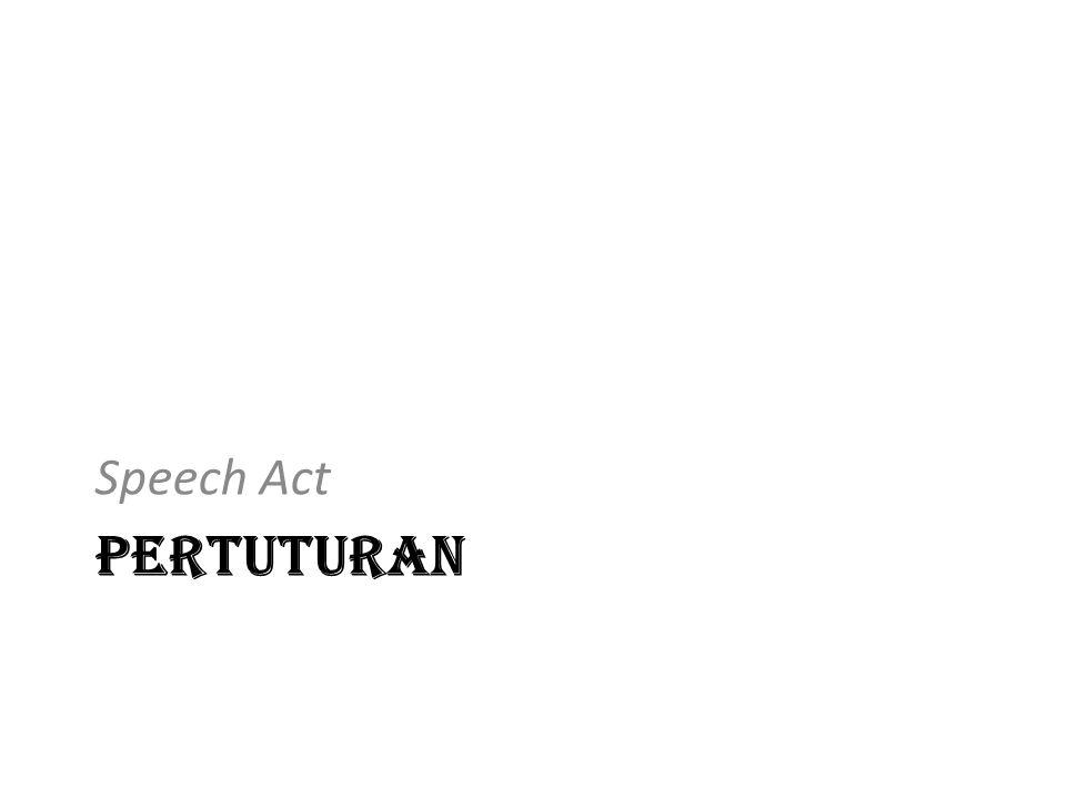 PERTUTURAN Speech Act