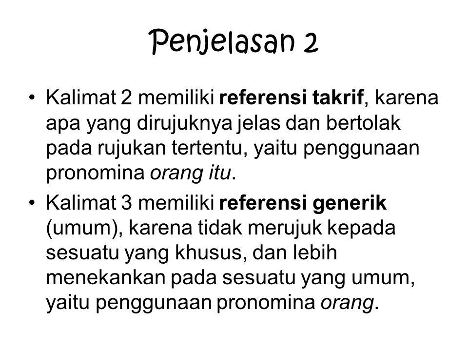 Penjelasan 2 Kalimat 2 memiliki referensi takrif, karena apa yang dirujuknya jelas dan bertolak pada rujukan tertentu, yaitu penggunaan pronomina oran