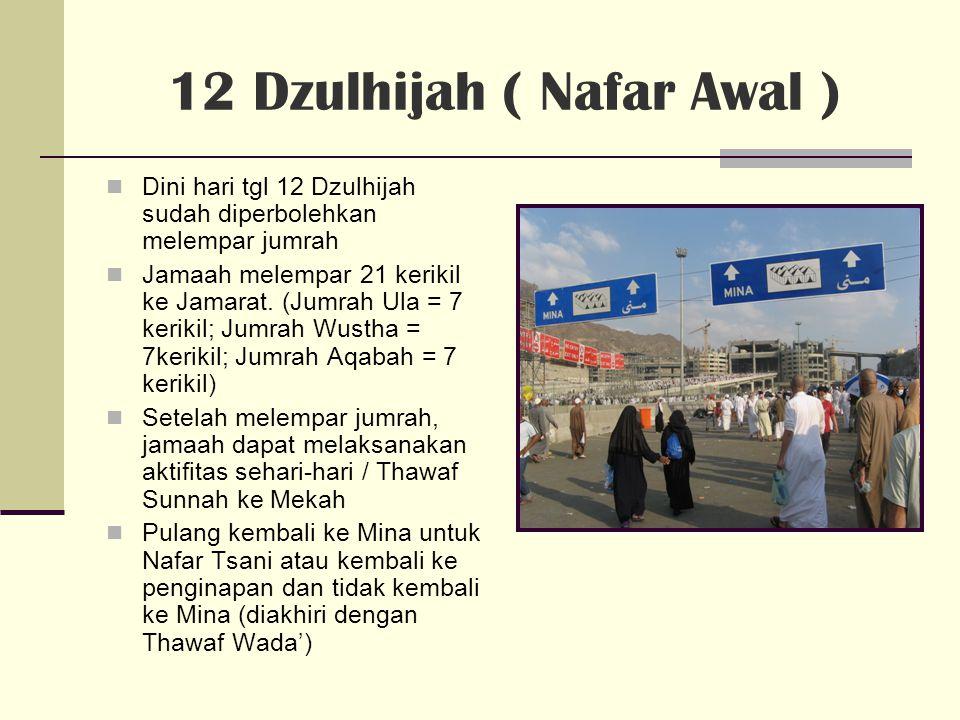 12 Dzulhijah ( Nafar Awal ) Dini hari tgl 12 Dzulhijah sudah diperbolehkan melempar jumrah Jamaah melempar 21 kerikil ke Jamarat.
