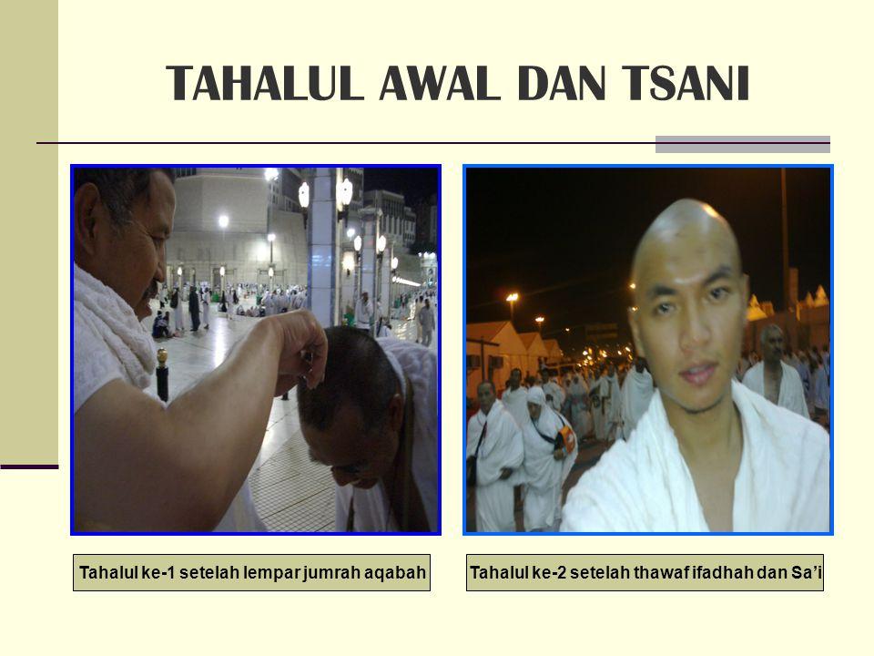 10 Dzulhijah (lanjutan…) Setelah Tahalul Awal, boleh mandi dan keramas serta ganti baju biasa Pergi ke Mekah untuk Thawaf Ifadhah, Sa'I dan Tahalul Tsani Kembali ke Mina sebelum maghrib untuk Mabit (bermalam)