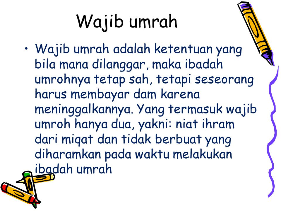 Wajib umrah Wajib umrah adalah ketentuan yang bila mana dilanggar, maka ibadah umrohnya tetap sah, tetapi seseorang harus membayar dam karena meningga