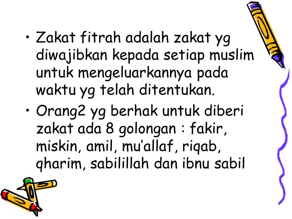 Zakat fitrah adalah zakat yg diwajibkan kepada setiap muslim untuk mengeluarkannya pada waktu yg telah ditentukan. Orang2 yg berhak untuk diberi zakat