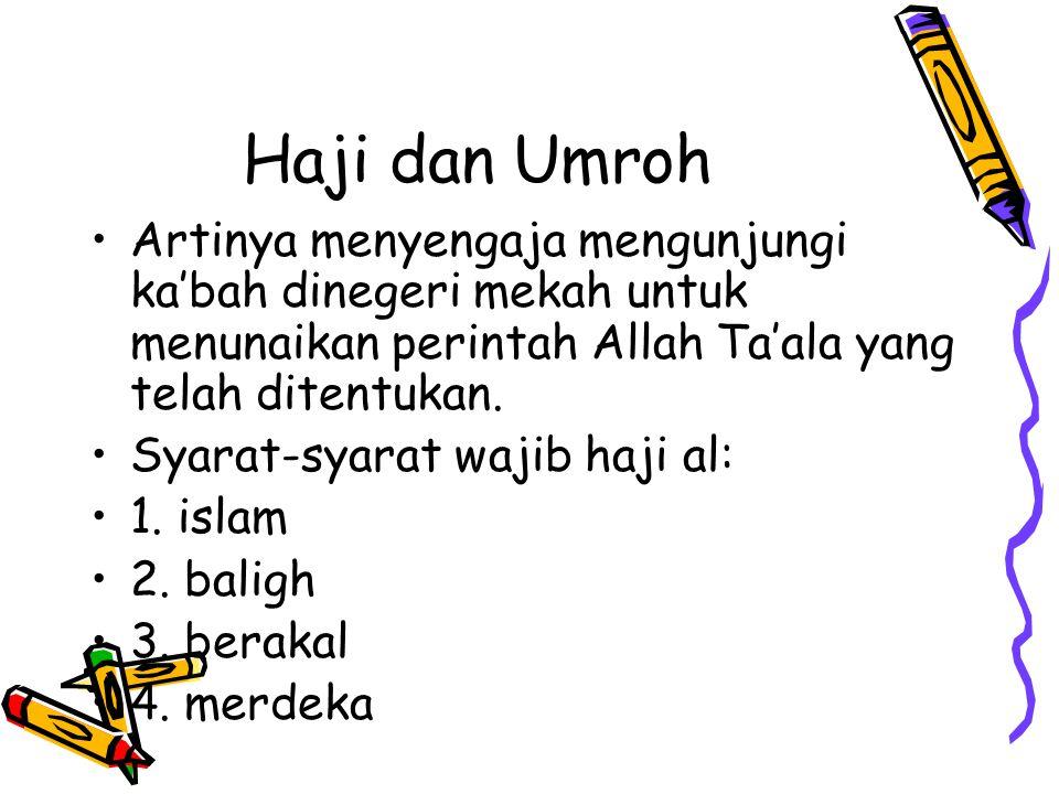 Haji dan Umroh Artinya menyengaja mengunjungi ka'bah dinegeri mekah untuk menunaikan perintah Allah Ta'ala yang telah ditentukan. Syarat-syarat wajib