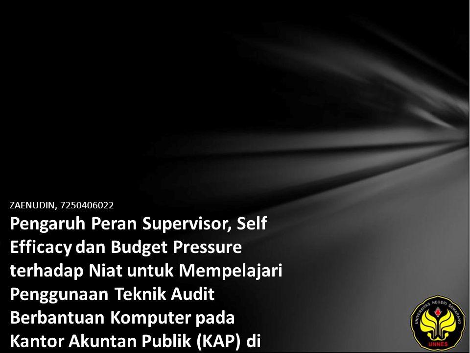 ZAENUDIN, 7250406022 Pengaruh Peran Supervisor, Self Efficacy dan Budget Pressure terhadap Niat untuk Mempelajari Penggunaan Teknik Audit Berbantuan Komputer pada Kantor Akuntan Publik (KAP) di Wilayah Semarang