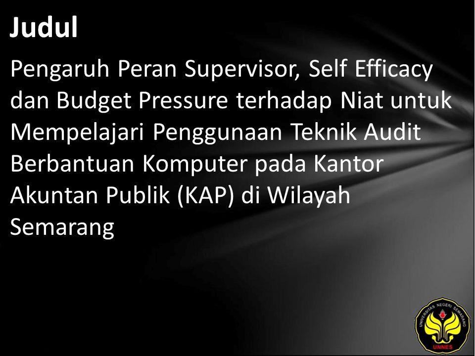 Judul Pengaruh Peran Supervisor, Self Efficacy dan Budget Pressure terhadap Niat untuk Mempelajari Penggunaan Teknik Audit Berbantuan Komputer pada Kantor Akuntan Publik (KAP) di Wilayah Semarang