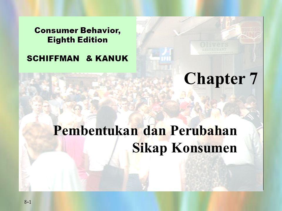 8-1 Chapter 7 Consumer Behavior, Eighth Edition Consumer Behavior, Eighth Edition SCHIFFMAN & KANUK Pembentukan dan Perubahan Sikap Konsumen