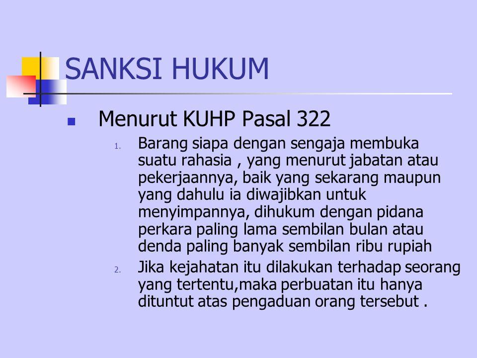 SANKSI HUKUM Menurut KUHP Pasal 322 1. Barang siapa dengan sengaja membuka suatu rahasia, yang menurut jabatan atau pekerjaannya, baik yang sekarang m