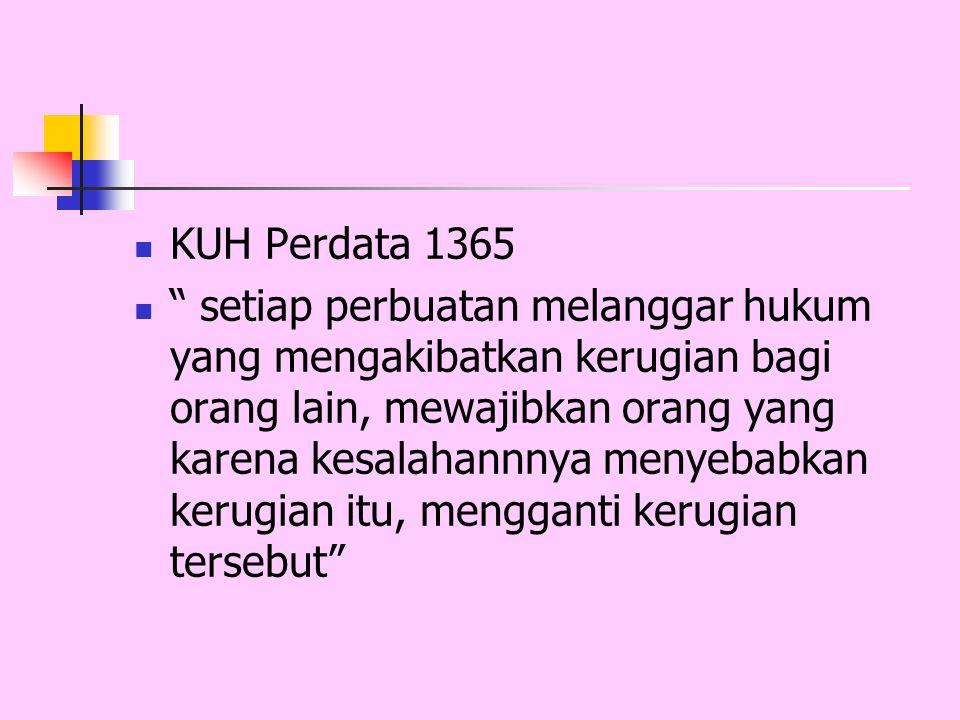 """KUH Perdata 1365 """" setiap perbuatan melanggar hukum yang mengakibatkan kerugian bagi orang lain, mewajibkan orang yang karena kesalahannnya menyebabka"""