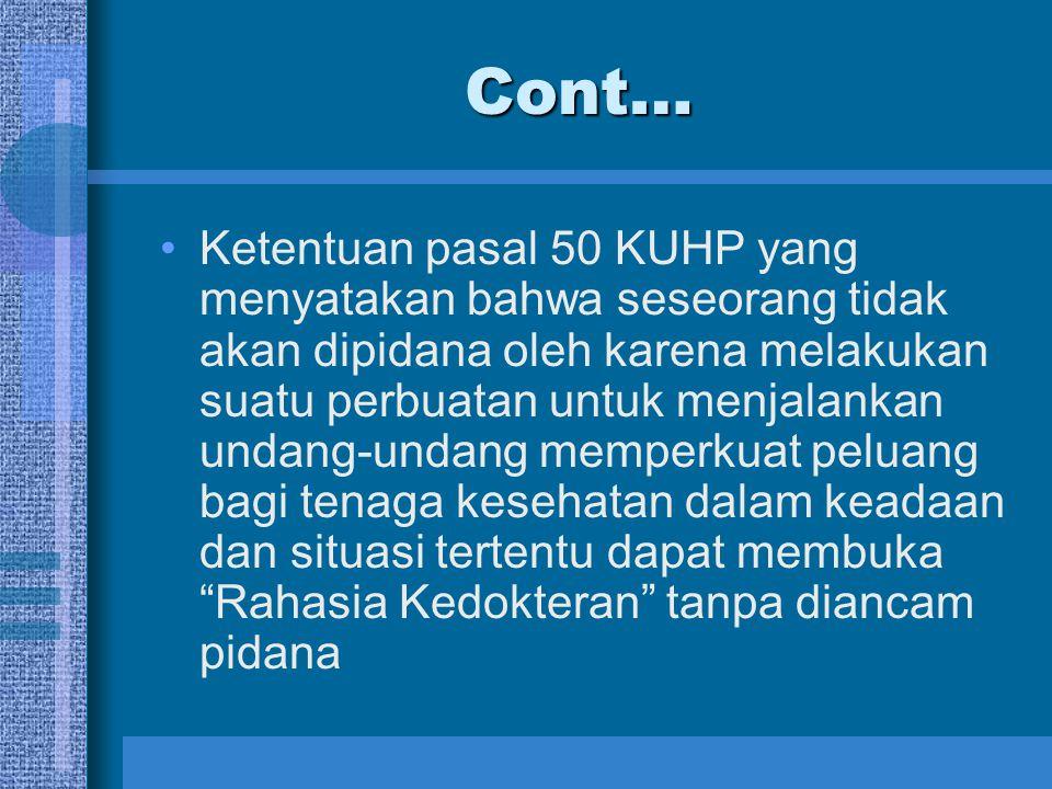 Cont… Ketentuan pasal 50 KUHP yang menyatakan bahwa seseorang tidak akan dipidana oleh karena melakukan suatu perbuatan untuk menjalankan undang-undan