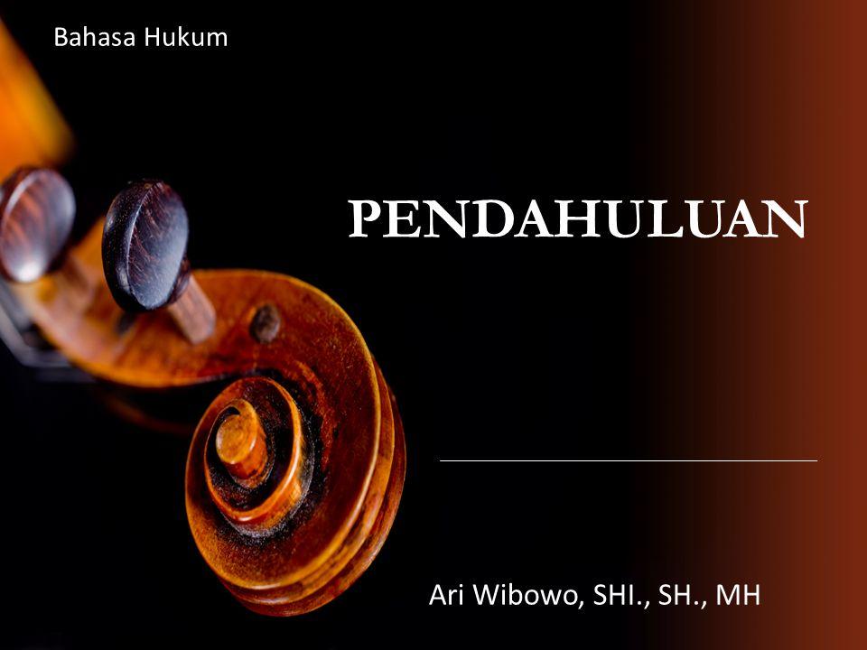 PENDAHULUAN Ari Wibowo, SHI., SH., MH Bahasa Hukum