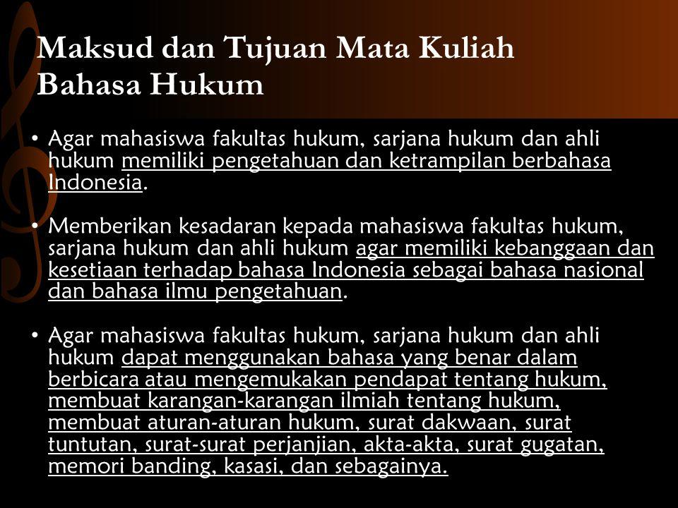 Maksud dan Tujuan Mata Kuliah Bahasa Hukum Agar mahasiswa fakultas hukum, sarjana hukum dan ahli hukum memiliki pengetahuan dan ketrampilan berbahasa Indonesia.