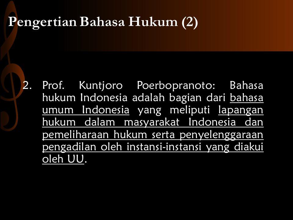 Pengertian Bahasa Hukum (2) 2.Prof. Kuntjoro Poerbopranoto: Bahasa hukum Indonesia adalah bagian dari bahasa umum Indonesia yang meliputi lapangan huk