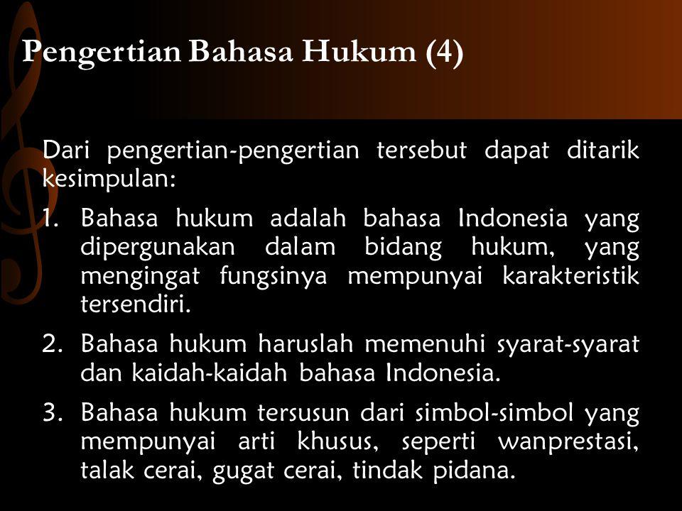 Pengertian Bahasa Hukum (4) Dari pengertian-pengertian tersebut dapat ditarik kesimpulan: 1.Bahasa hukum adalah bahasa Indonesia yang dipergunakan dalam bidang hukum, yang mengingat fungsinya mempunyai karakteristik tersendiri.