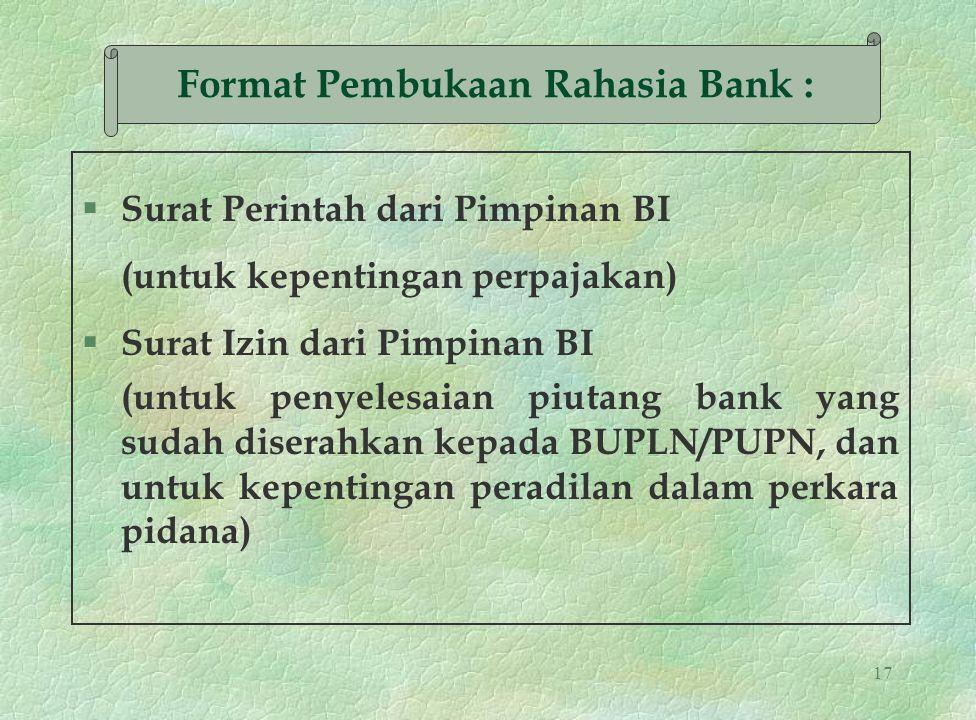 17 § Surat Perintah dari Pimpinan BI (untuk kepentingan perpajakan) § Surat Izin dari Pimpinan BI (untuk penyelesaian piutang bank yang sudah diserahk