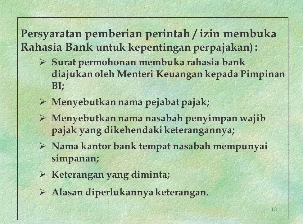 18 Persyaratan pemberian perintah / izin membuka Rahasia Bank untuk kepentingan perpajakan) :  Surat permohonan membuka rahasia bank diajukan oleh Me
