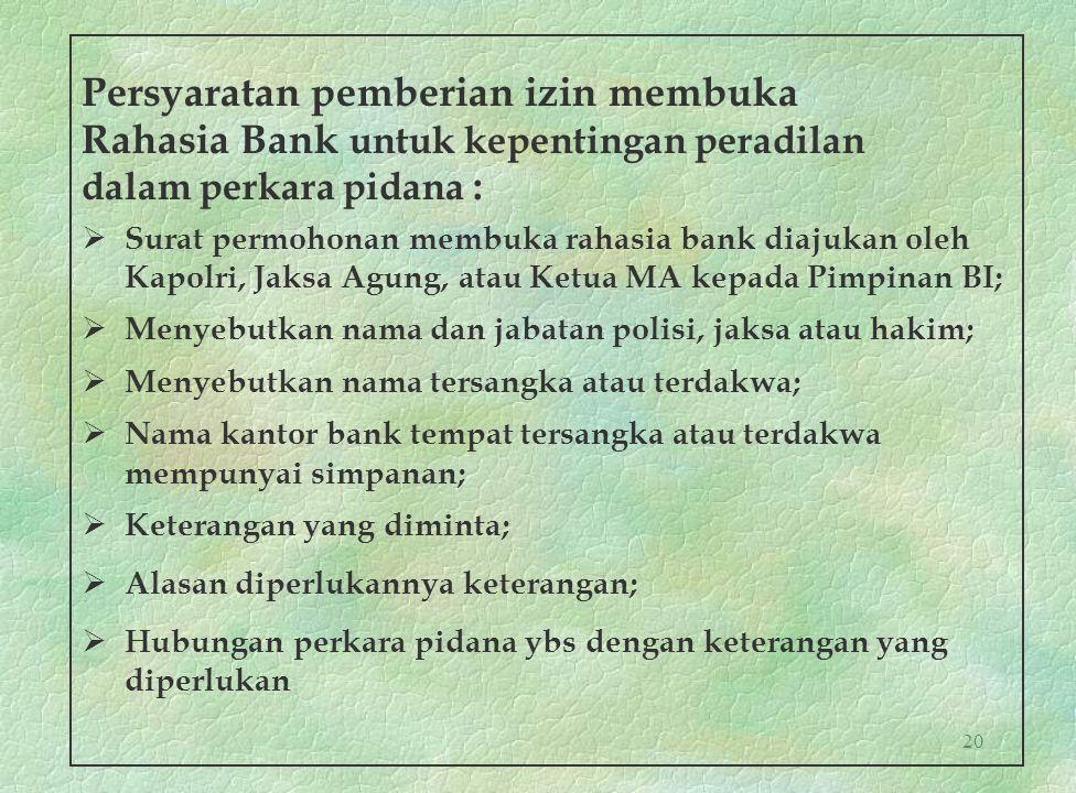 20 Persyaratan pemberian izin membuka Rahasia Bank untuk kepentingan peradilan dalam perkara pidana :  Surat permohonan membuka rahasia bank diajukan