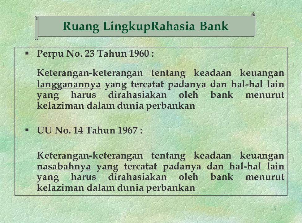 5 § Perpu No. 23 Tahun 1960 : Keterangan-keterangan tentang keadaan keuangan langganannya yang tercatat padanya dan hal-hal lain yang harus dirahasiak