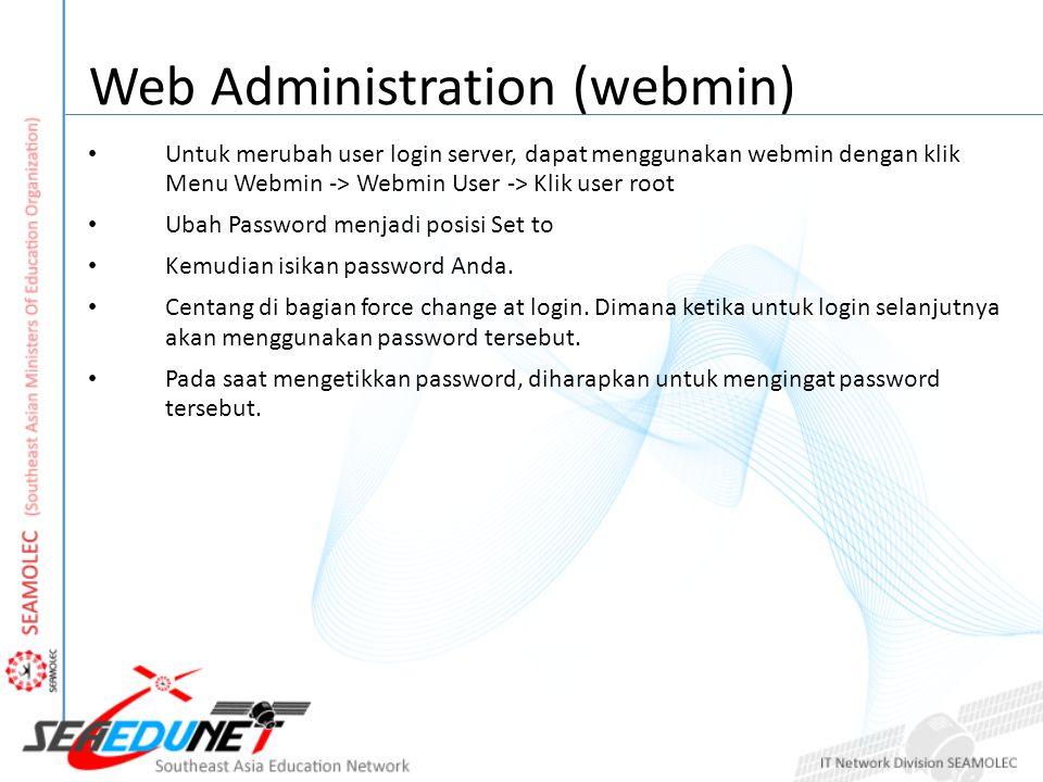Web Administration (webmin) Untuk merubah user login server, dapat menggunakan webmin dengan klik Menu Webmin -> Webmin User -> Klik user root Ubah Password menjadi posisi Set to Kemudian isikan password Anda.