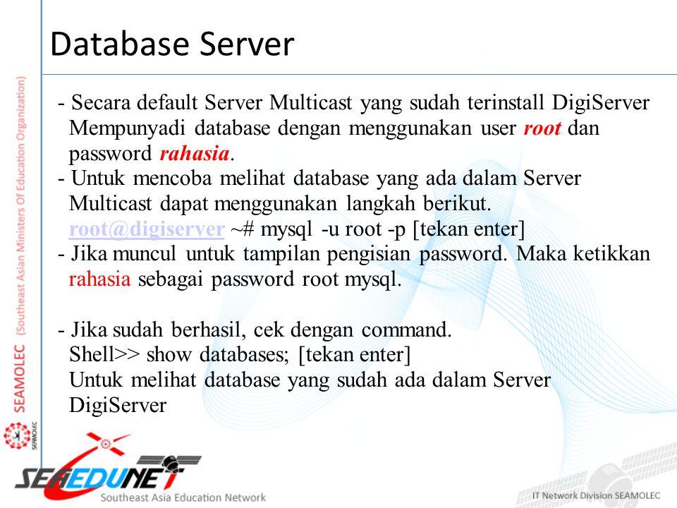 Database Server - Secara default Server Multicast yang sudah terinstall DigiServer Mempunyadi database dengan menggunakan user root dan password rahasia.