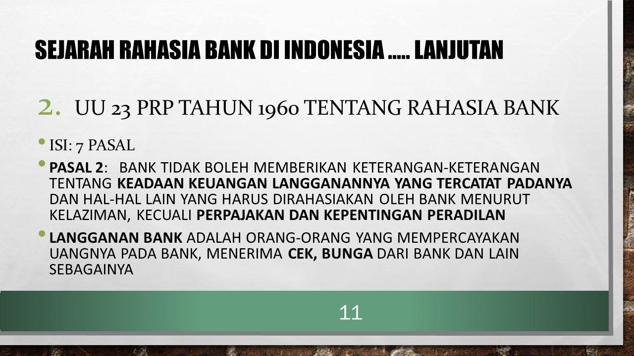 SEJARAH RAHASIA BANK DI INDONESIA..... LANJUTAN 2. UU 23 PRP TAHUN 1960 TENTANG RAHASIA BANK ISI: 7 PASAL PASAL 2: BANK TIDAK BOLEH MEMBERIKAN KETERAN