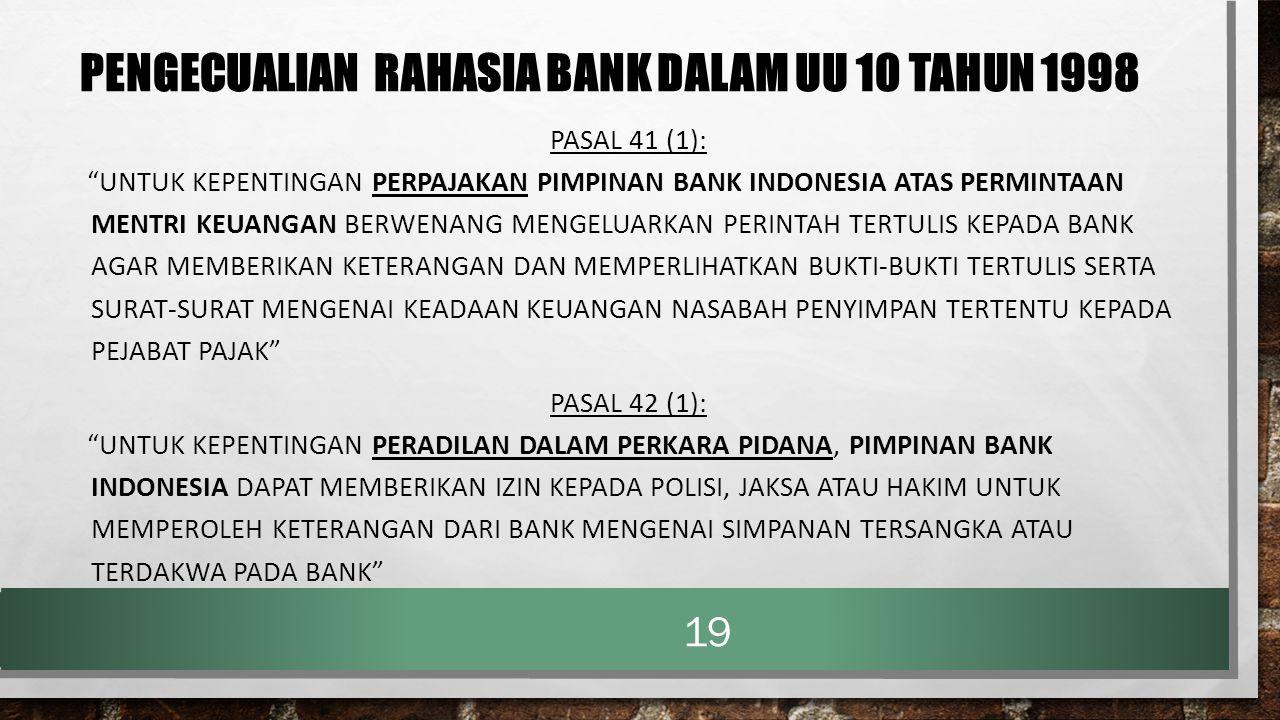 """PENGECUALIAN RAHASIA BANK DALAM UU 10 TAHUN 1998 PASAL 41 (1): """"UNTUK KEPENTINGAN PERPAJAKAN PIMPINAN BANK INDONESIA ATAS PERMINTAAN MENTRI KEUANGAN B"""