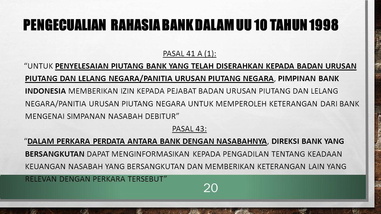 """PENGECUALIAN RAHASIA BANK DALAM UU 10 TAHUN 1998 PASAL 41 A (1): """"UNTUK PENYELESAIAN PIUTANG BANK YANG TELAH DISERAHKAN KEPADA BADAN URUSAN PIUTANG DA"""