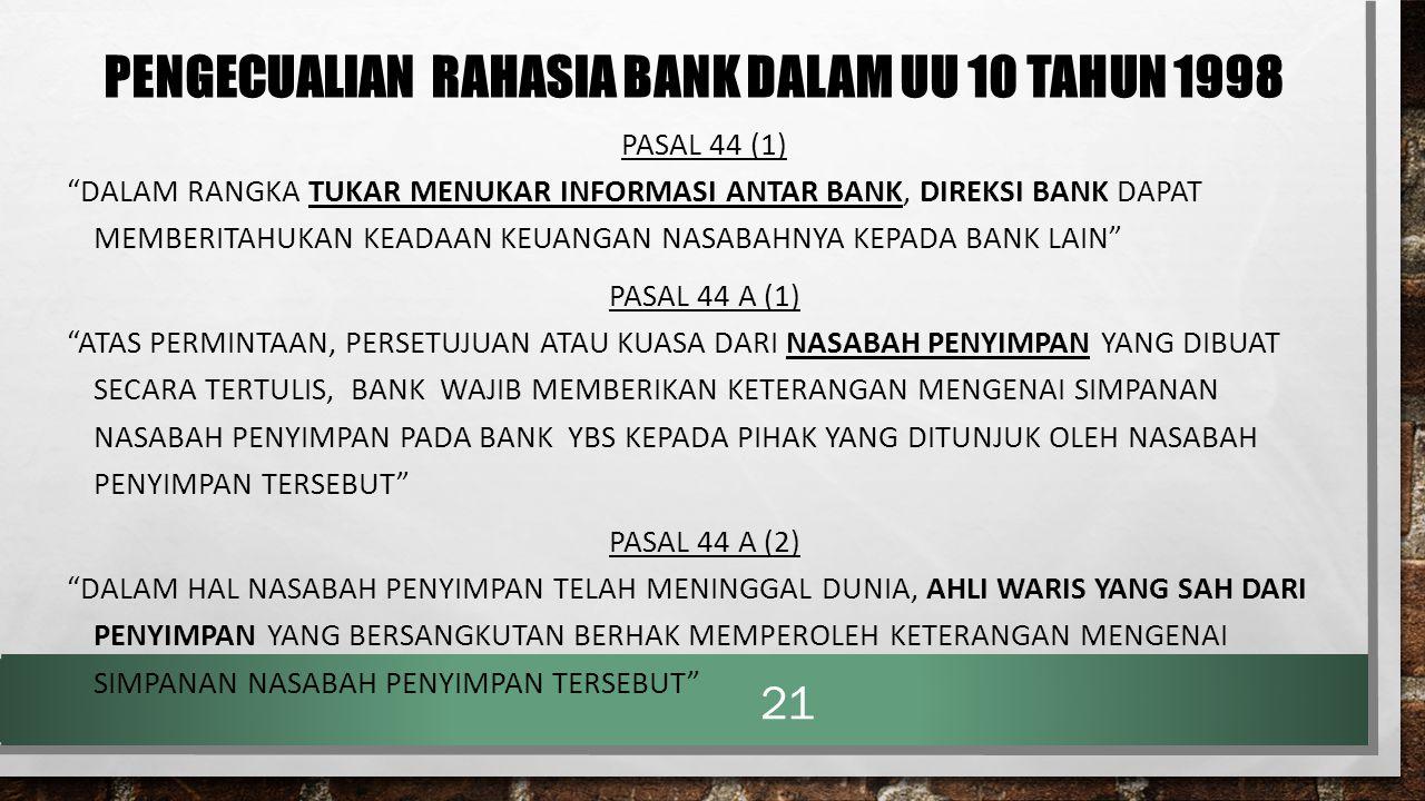 """PENGECUALIAN RAHASIA BANK DALAM UU 10 TAHUN 1998 PASAL 44 (1) """"DALAM RANGKA TUKAR MENUKAR INFORMASI ANTAR BANK, DIREKSI BANK DAPAT MEMBERITAHUKAN KEAD"""