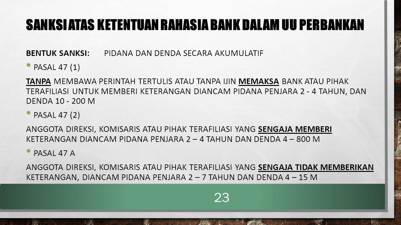 SANKSI ATAS KETENTUAN RAHASIA BANK DALAM UU PERBANKAN BENTUK SANKSI: PIDANA DAN DENDA SECARA AKUMULATIF PASAL 47 (1) TANPA MEMBAWA PERINTAH TERTULIS A