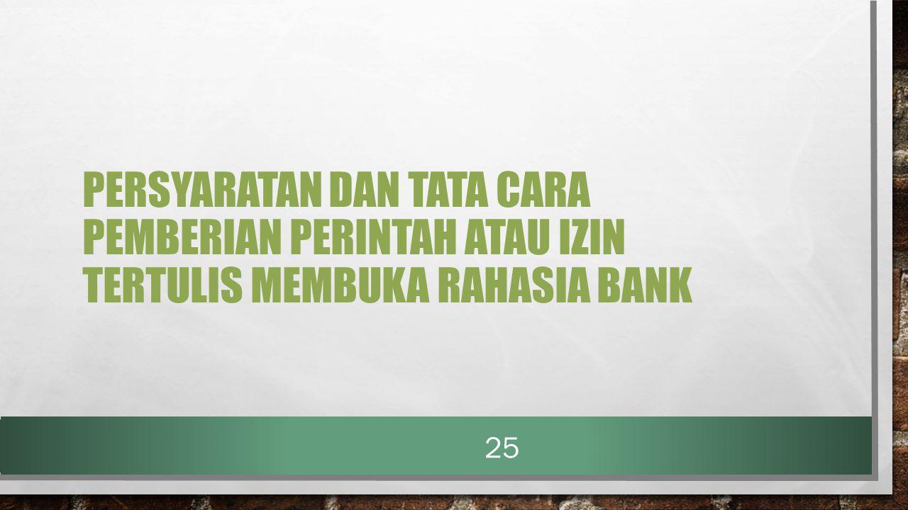 PERSYARATAN DAN TATA CARA PEMBERIAN PERINTAH ATAU IZIN TERTULIS MEMBUKA RAHASIA BANK 25