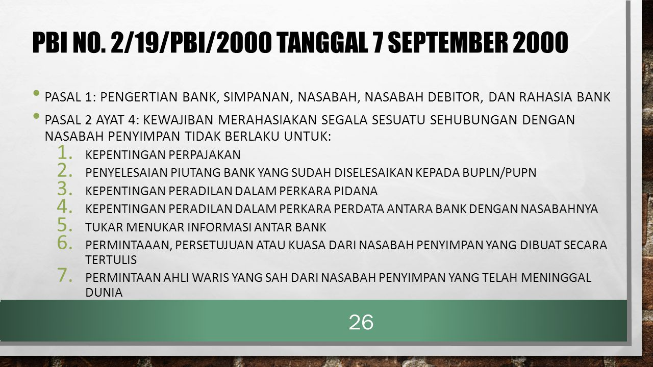 PBI NO. 2/19/PBI/2000 TANGGAL 7 SEPTEMBER 2000 PASAL 1: PENGERTIAN BANK, SIMPANAN, NASABAH, NASABAH DEBITOR, DAN RAHASIA BANK PASAL 2 AYAT 4: KEWAJIBA