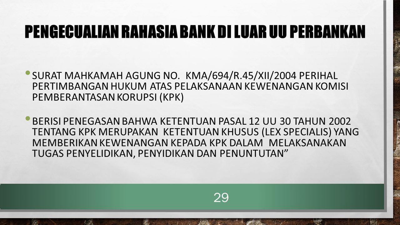 PENGECUALIAN RAHASIA BANK DI LUAR UU PERBANKAN SURAT MAHKAMAH AGUNG NO. KMA/694/R.45/XII/2004 PERIHAL PERTIMBANGAN HUKUM ATAS PELAKSANAAN KEWENANGAN K