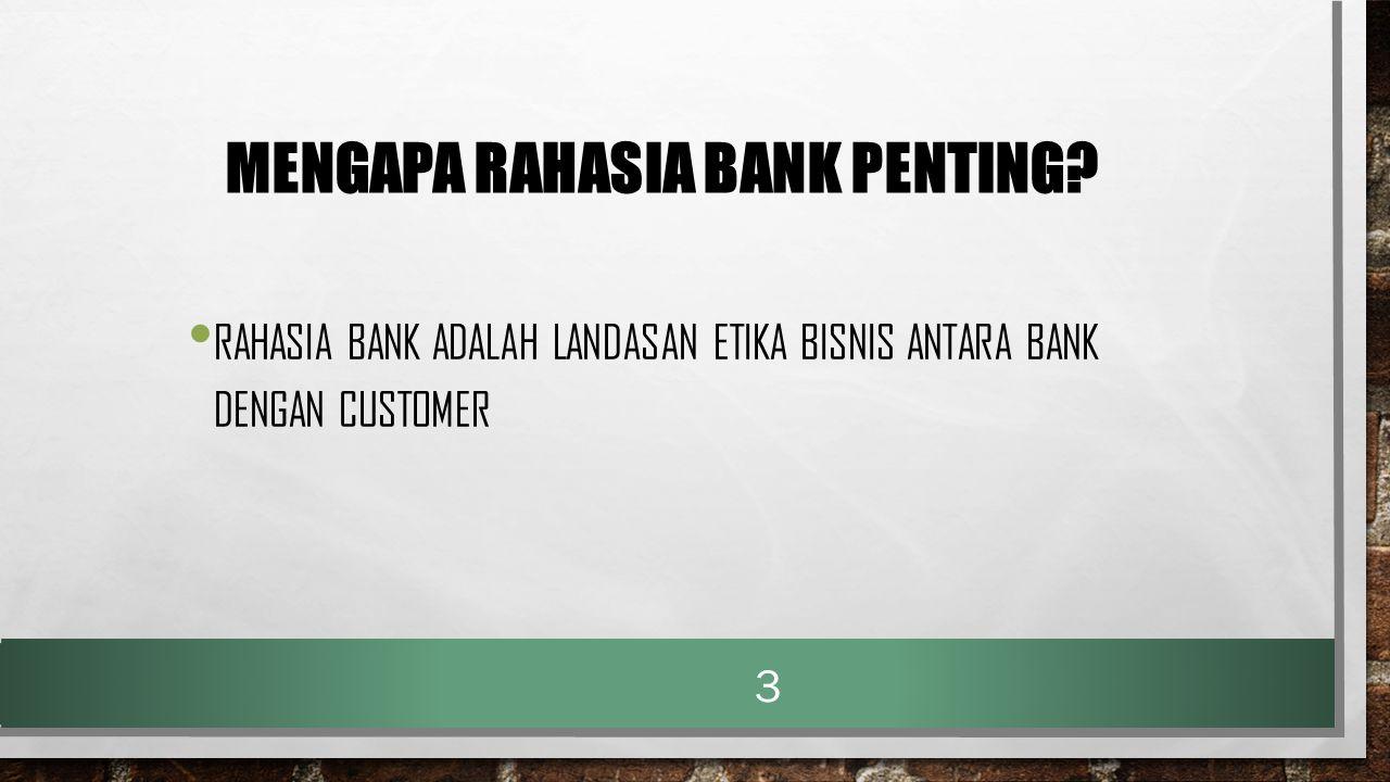 MENGAPA RAHASIA BANK PENTING? RAHASIA BANK ADALAH LANDASAN ETIKA BISNIS ANTARA BANK DENGAN CUSTOMER 3