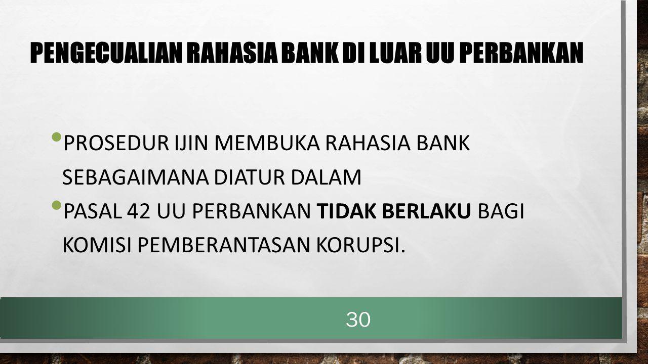 PENGECUALIAN RAHASIA BANK DI LUAR UU PERBANKAN PROSEDUR IJIN MEMBUKA RAHASIA BANK SEBAGAIMANA DIATUR DALAM PASAL 42 UU PERBANKAN TIDAK BERLAKU BAGI KO