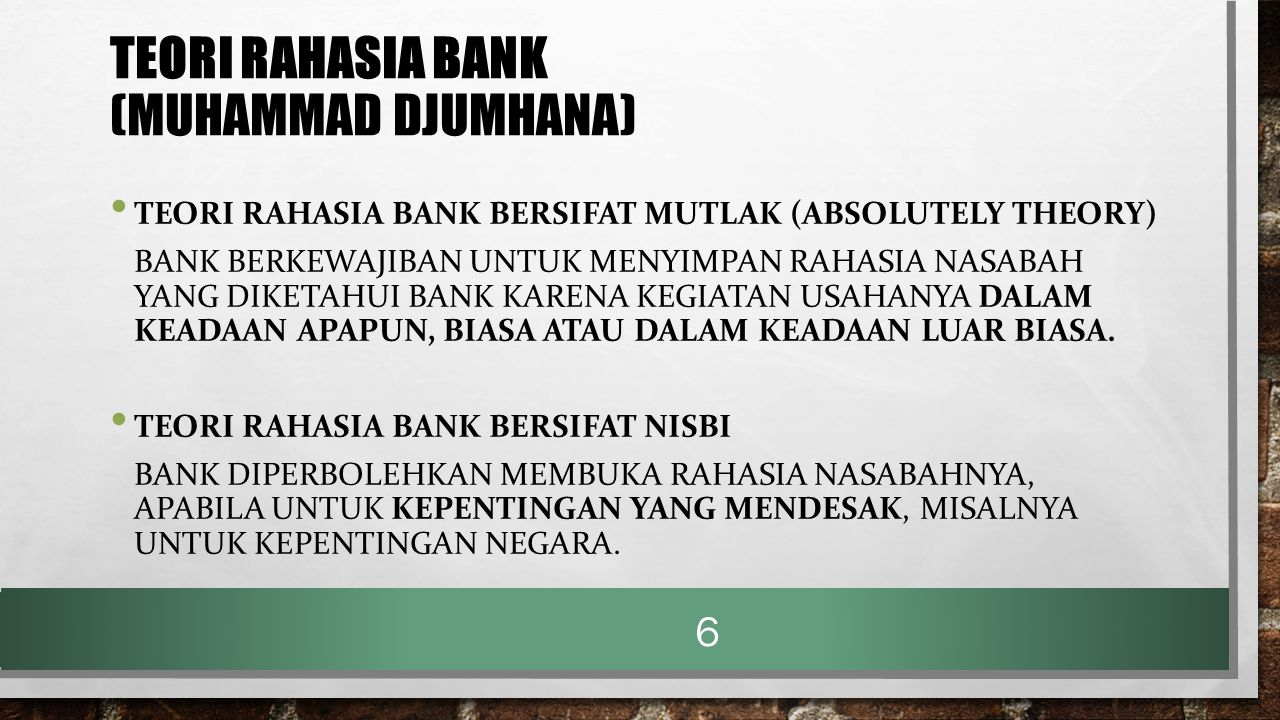 TEORI RAHASIA BANK (MUHAMMAD DJUMHANA) TEORI RAHASIA BANK BERSIFAT MUTLAK (ABSOLUTELY THEORY) BANK BERKEWAJIBAN UNTUK MENYIMPAN RAHASIA NASABAH YANG D