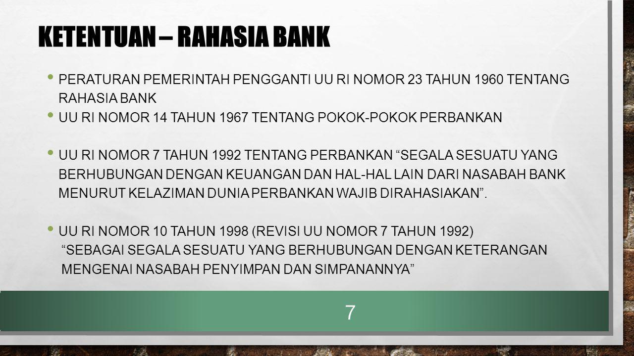 RAHASIA BANK DALAM UU 10 TAHUN 1998 TENTANG PERUBAHAN UU 7 TAHUN 1992 TENTANG PERBANKAN PASAL 1 ANGKA 28 RAHASIA BANK ADALAH SEGALA SESUATU YANG BERHUBUNGAN DENGAN KETERANGAN MENGENAI NASABAH PENYIMPAN DAN SIMPANANNYA RAHASIA BANK HANYA TERBATAS KEPADA NASABAH PENYIMPAN (DEPOSAN) DAN SIMPANANNYA SAJA 18
