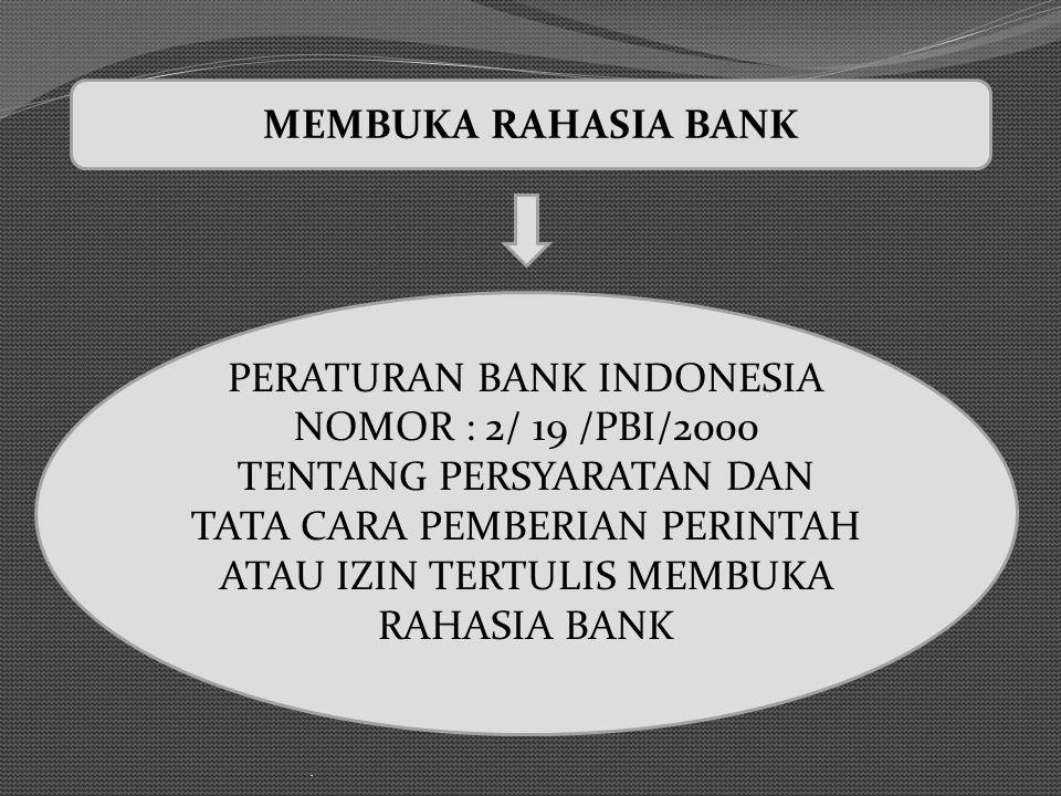 . PERATURAN BANK INDONESIA NOMOR : 2/ 19 /PBI/2000 TENTANG PERSYARATAN DAN TATA CARA PEMBERIAN PERINTAH ATAU IZIN TERTULIS MEMBUKA RAHASIA BANK MEMBUK