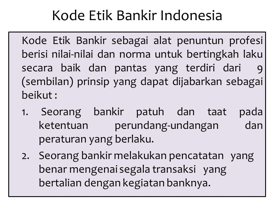 Kode Etik Bankir Indonesia Kode Etik Bankir sebagai alat penuntun profesi berisi nilai-nilai dan norma untuk bertingkah laku secara baik dan pantas ya