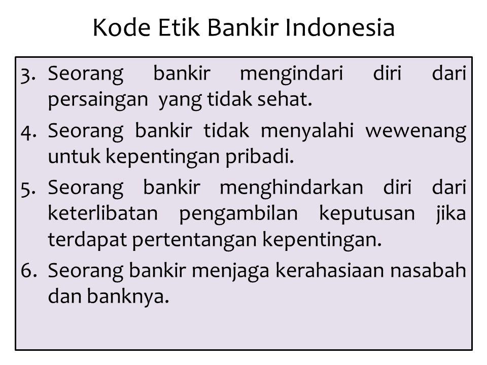 Kode Etik Bankir Indonesia 3.Seorang bankir mengindari diri dari persaingan yang tidak sehat. 4.Seorang bankir tidak menyalahi wewenang untuk kepentin