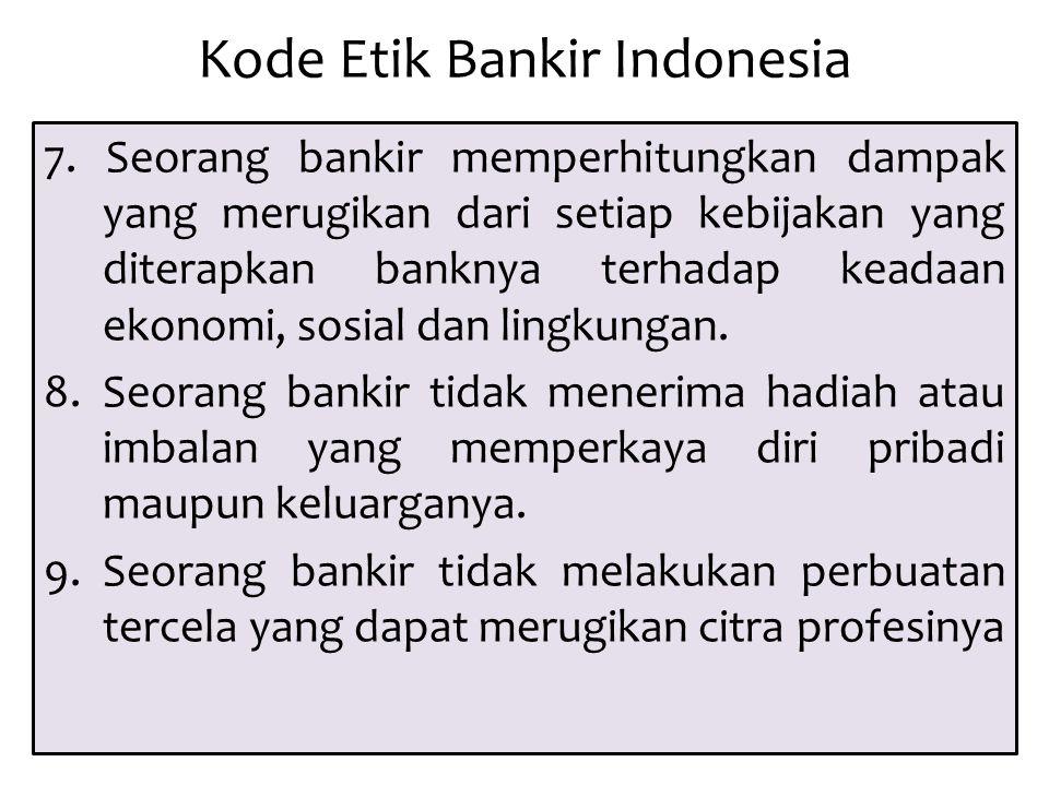 Kode Etik Bankir Indonesia 7. Seorang bankir memperhitungkan dampak yang merugikan dari setiap kebijakan yang diterapkan banknya terhadap keadaan ekon