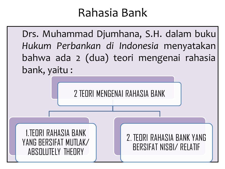 Rahasia Bank Drs. Muhammad Djumhana, S.H. dalam buku Hukum Perbankan di Indonesia menyatakan bahwa ada 2 (dua) teori mengenai rahasia bank, yaitu : 2