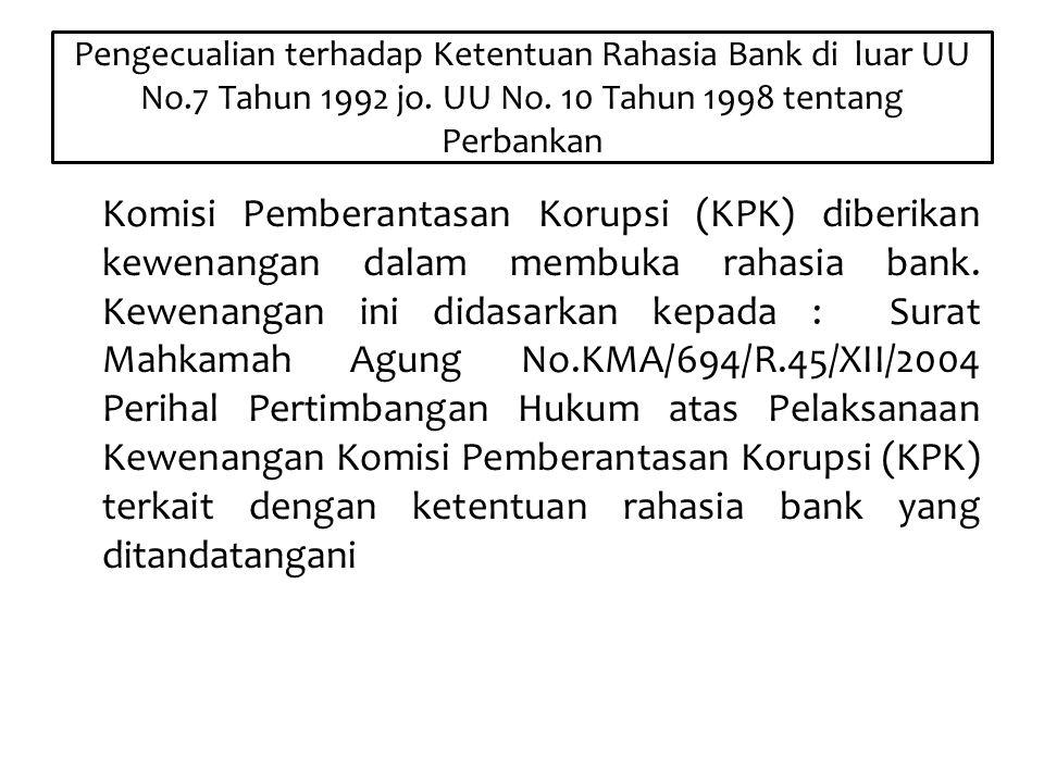 Pengecualian terhadap Ketentuan Rahasia Bank di luar UU No.7 Tahun 1992 jo. UU No. 10 Tahun 1998 tentang Perbankan Komisi Pemberantasan Korupsi (KPK)