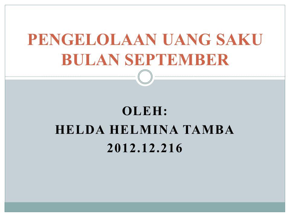 OLEH: HELDA HELMINA TAMBA 2012.12.216 PENGELOLAAN UANG SAKU BULAN SEPTEMBER