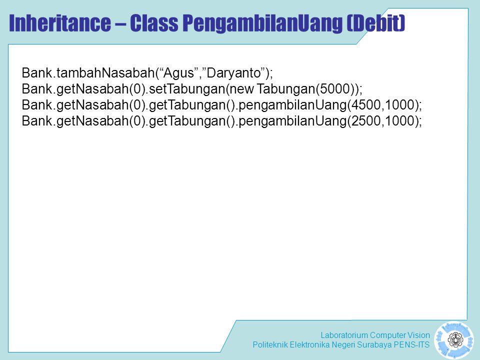 "Laboratorium Computer Vision Politeknik Elektronika Negeri Surabaya PENS-ITS Inheritance – Class PengambilanUang (Debit) Bank.tambahNasabah(""Agus"",""Da"