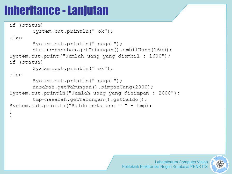 Laboratorium Computer Vision Politeknik Elektronika Negeri Surabaya PENS-ITS Inheritance - Lanjutan if (status) System.out.println(