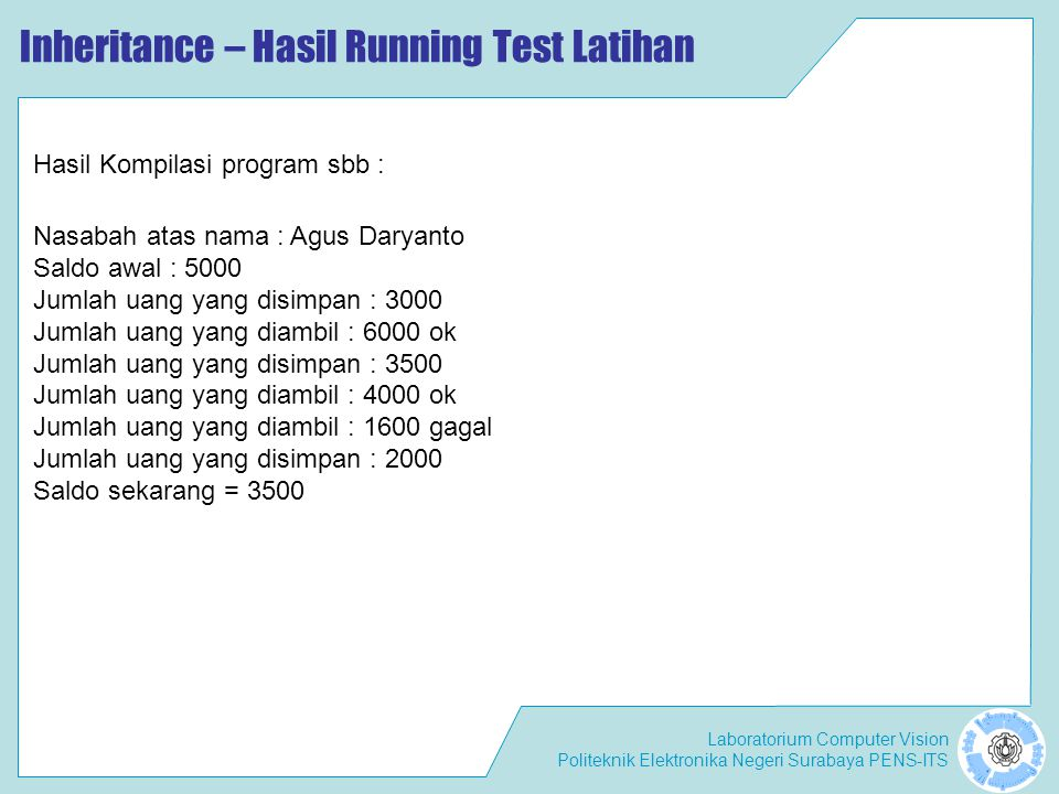 Laboratorium Computer Vision Politeknik Elektronika Negeri Surabaya PENS-ITS Inheritance – Hasil Running Test Latihan Nasabah atas nama : Agus Daryant