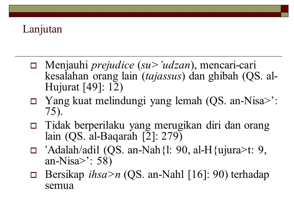 Lanjutan  Menjauhi prejudice (su>'udzan), mencari-cari kesalahan orang lain (tajassus) dan ghibah (QS.