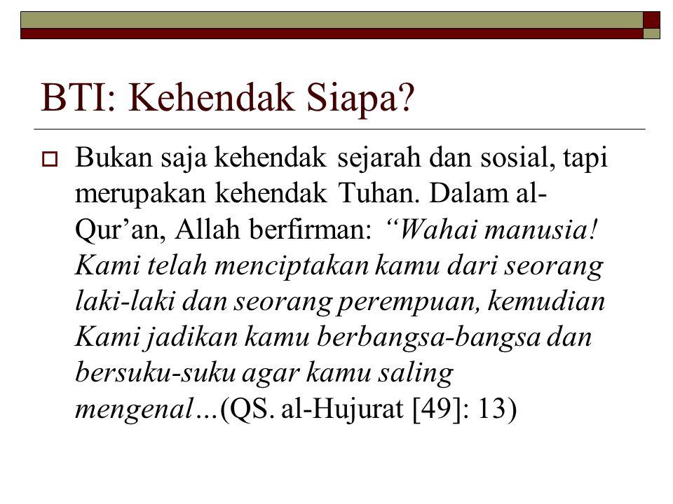 BTI: Kehendak Siapa. Bukan saja kehendak sejarah dan sosial, tapi merupakan kehendak Tuhan.