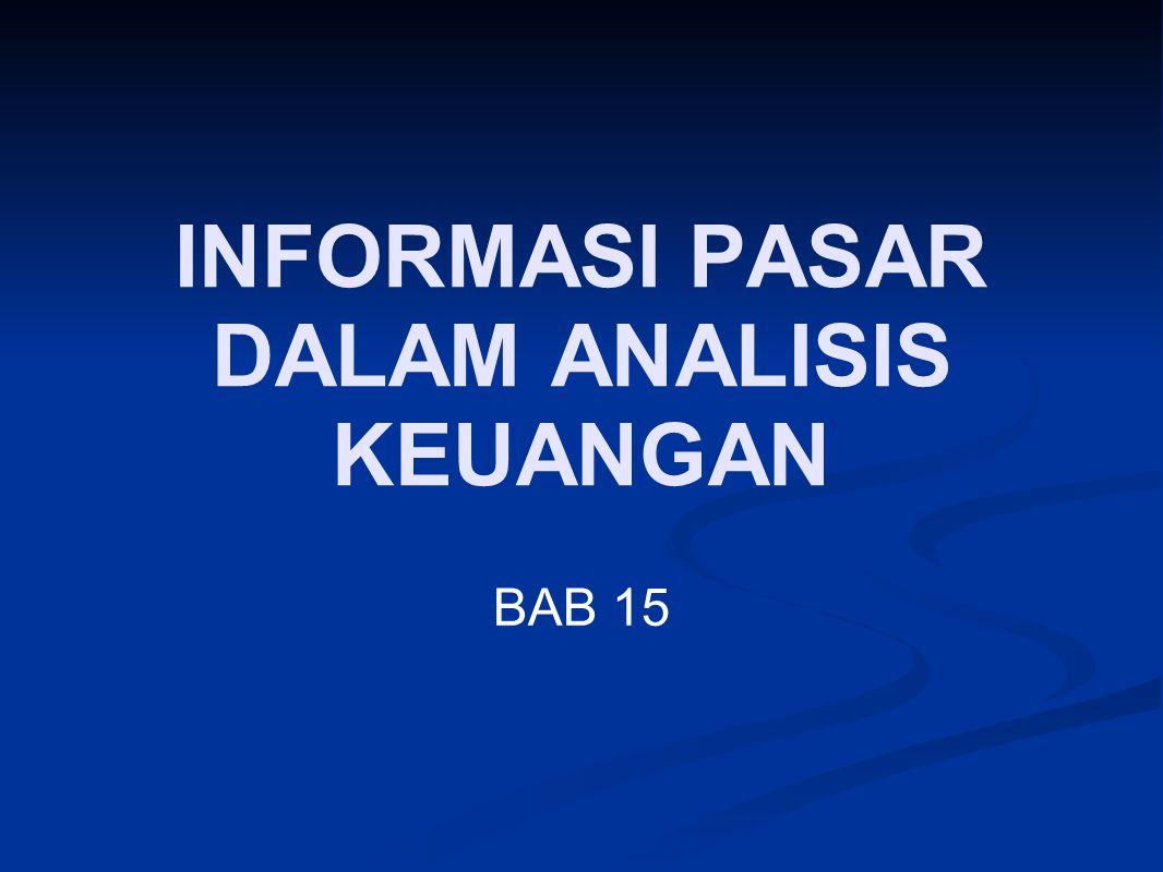 PENGANTAR BAB 15 Analis bisa menggunakan informasi dari luar perusahaan Informasi dari pasar keuangan cukup banyak, dan bisa digunakan sebagai sumber informasi bagi analis Contoh informasi tersebut adalah rating perusahaan, aktivitas di pasar saham, dan lainnya Bab 15 ini membicarakan isu-isu berkaitan dengan informasi dari pasar keuangan
